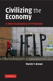 Civilizing the Economy: A New Economics of Provision