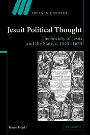 Jesuit Political Thought: The Society of Jesus and the State, c.1540-1630 (Ideas in Context)