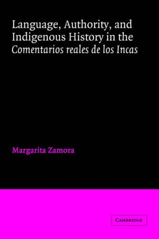 Language, Authority, and Indigenous History in the Comentarios reales de los Incas (Cambridge Iberian and Latin American Studies)