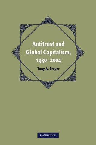Antitrust and Global Capitalism, 1930-2004 (Cambridge Historical Studies in American Law and Society)