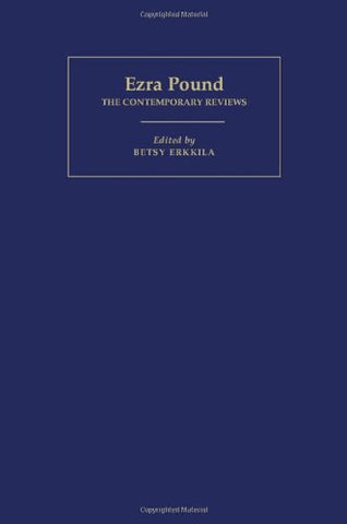 Ezra Pound: The Contemporary Reviews (American Critical Archives)