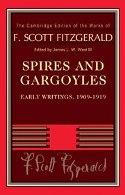 Spires and Gargoyles: Early Writings, 1909-1919 (The Cambridge Edition of the Works of F. Scott Fitzgerald)