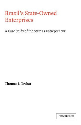 Brazil's State-Owned Enterprises: A Case Study of the State as Entrepreneur (Cambridge Latin American Studies)