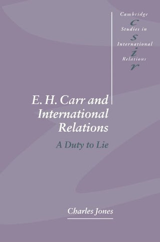 E. H. Carr and International Relations: A Duty to Lie (Cambridge Studies in International Relations)