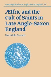 Aelfric and the Cult of Saints in Late Anglo-Saxon England (Cambridge Studies in Anglo-Saxon England)