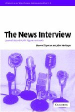 The News Interview: Journalists and Public Figures on the Air (Studies in Interactional Sociolinguistics)