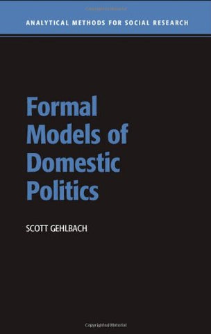 Formal Models of Domestic Politics (Analytical Methods for Social Research)