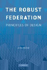 The Robust Federation: Principles of Design (Political Economy of Institutions and Decisions)