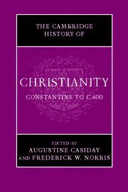 The Cambridge History of Christianity: Volume 2, Constantine to c.600