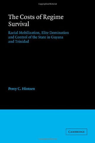 The Costs of Regime Survival: Racial Mobilization, Elite Domination and Control of the State in Guyana and Trinidad (American Sociological Association Rose Monographs)