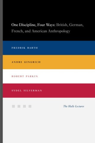 One Discipline, Four Ways: British, German, French, and American Anthropology (Halle Lectures)