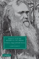 Darwin and the Memory of the Human: Evolution, Savages, and South America (Cambridge Studies in Nineteenth-Century Literature and Culture)