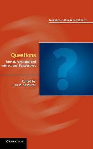 Questions: Formal, Functional and Interactional Perspectives (Language Culture and Cognition)