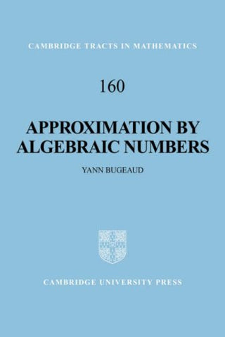 Approximation by Algebraic Numbers (Cambridge Tracts in Mathematics)