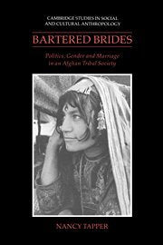 Bartered Brides: Politics, Gender and Marriage in an Afghan Tribal Society (Cambridge Studies in Social and Cultural Anthropology)