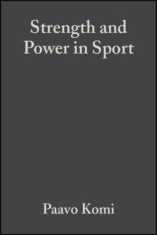 Strength and Power in Sport (Encyclopaedia of Sports Medicine, Vol. 3)