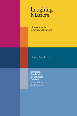 Laughing Matters: Humour in the Language Classroom (Cambridge Handbooks for Language Teachers)