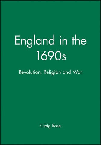 England in the 1690s: Revolution, Religion and War (History of Early Modern England)