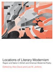 Locations of Literary Modernism: Region and Nation in British and American Modernist Poetry