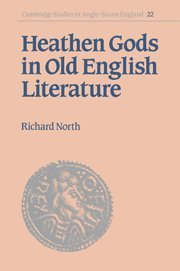 Heathen Gods in Old English Literature (Cambridge Studies in Anglo-Saxon England)