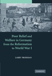 Poor Relief and Welfare in Germany from the Reformation to World War I