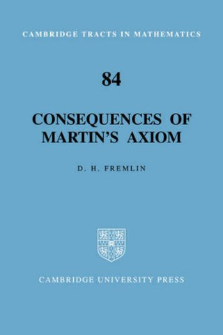 Consequences of Martin's Axiom (Cambridge Tracts in Mathematics)