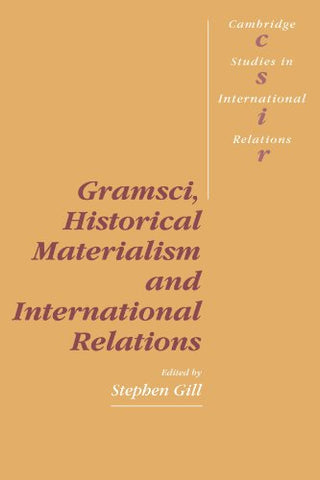Gramsci, Historical Materialism and International Relations (Cambridge Studies in International Relations)