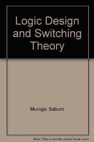 Logic Design and Switching Theory