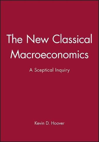 The New Classical Macroeconomics: A Sceptical Inquiry