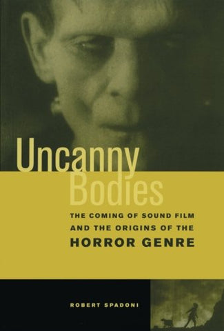 Uncanny Bodies: The Coming of Sound Film and the Origins of the Horror Genre