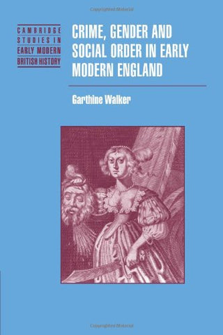 Crime, Gender and Social Order in Early Modern England (Cambridge Studies in Early Modern British History)