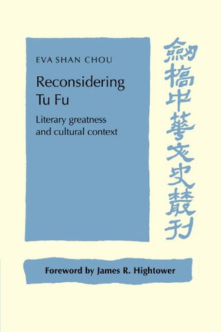 Reconsidering Tu Fu: Literary Greatness and Cultural Context (Cambridge Studies in Chinese History, Literature and Institutions)