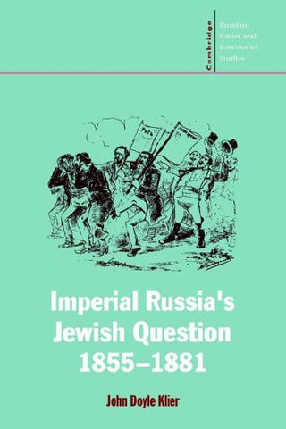 Imperial Russia's Jewish Question, 1855-1881 (Cambridge Russian, Soviet and Post-Soviet Studies)