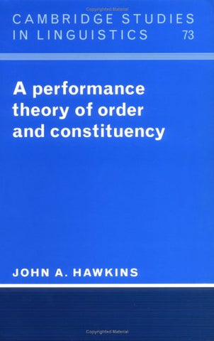 A Performance Theory of Order and Constituency (Cambridge Studies in Linguistics)