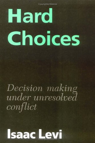 Hard Choices: Decision Making under Unresolved Conflict