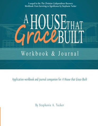 A House that Grace Built Workbook and Journal: Application Workbook and Journal Companion for a House That Grace Built