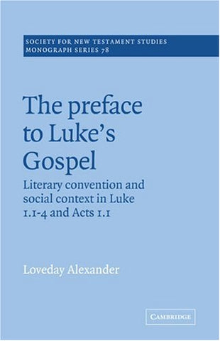 The Preface to Luke's Gospel (Society for New Testament Studies Monograph Series)