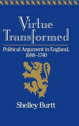 Virtue Transformed: Political Argument in England, 1688-1740