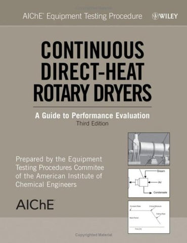 AIChE Equipment Testing Procedure: Continuous Direct-Heat Rotary Dryers: A Guide to Performance Evaluation