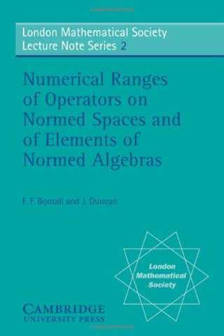 Numerical Ranges of Operators on Normed Spaces and of Elements of Normed Algebras (London Mathematical Society Lecture Note Series)