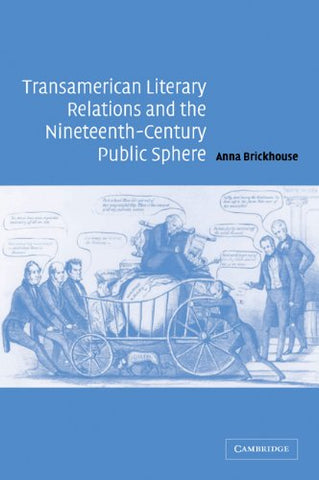 Transamerican Literary Relations and the Nineteenth-Century Public Sphere (Cambridge Studies in American Literature and Culture)