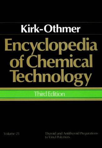 Encyclopedia of Chemical Technology, Thyroid and Antithyroid Preparations to Vinyl Polymers (Volume 23)