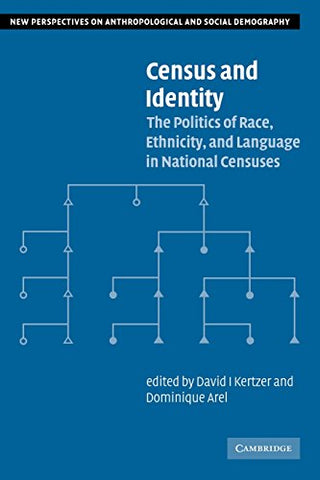 Census and Identity: The Politics of Race, Ethnicity, and Language in National Censuses (New Perspectives on Anthropological and Social Demography)