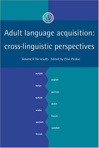Adult Language Acquisition: Volume 2, The Results: Cross-Linguistic Perspectives (European Science Foundation)