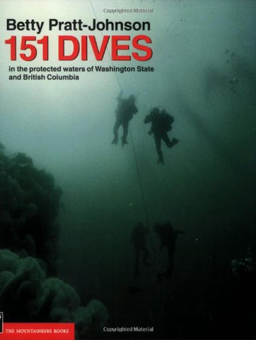 151 Dives in the Protected Waters of Washington State and British Columbia: The Complete Trailhead to Summit Guide