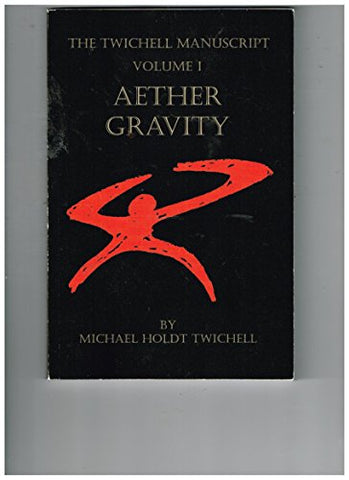 The Twichell Manuscript - Volume I: Aether Gravity