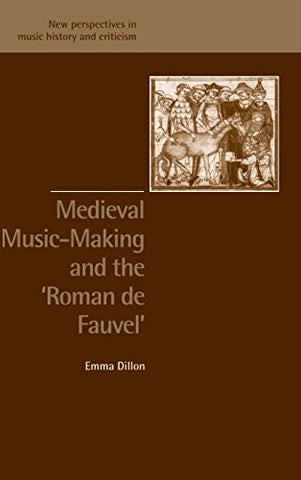 Medieval Music-Making and the Roman de Fauvel (New Perspectives in Music History and Criticism)