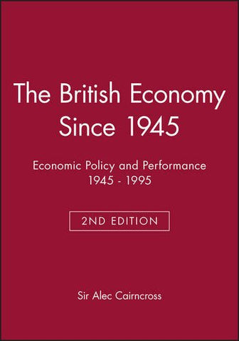 The British Economy Since 1945: Economic Policy and Performance 1945 - 1995