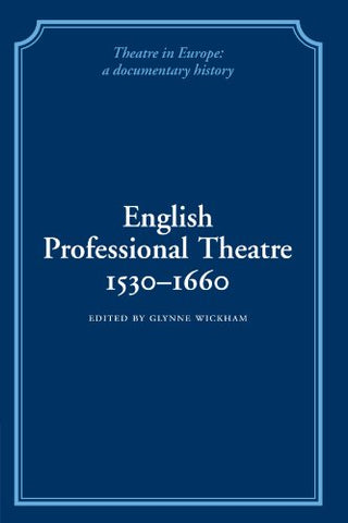 English Professional Theatre, 1530-1660 (Theatre in Europe: A Documentary History)