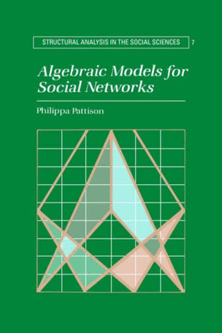 Algebraic Models for Social Networks (Structural Analysis in the Social Sciences)